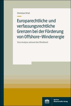 Europarechtliche und verfassungsrechtliche Grenzen bei der Förderung von Offshore-Windenergie von Ertel,  Christian