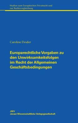 Europarechtliche Vorgaben zu den Unwirksamkeitsfolgen im Recht der Allgemeinen Geschäftsbedingungen von Deider,  Caroline