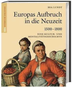 Europas Aufbruch in die Neuzeit 1500-1800 von Dinzelbacher,  Peter, Lundt,  Bea