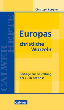 Europas christliche Wurzeln von Bergner,  Christoph