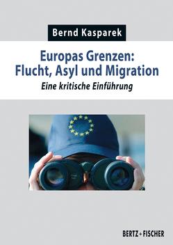 Europas Grenzen: Flucht, Asyl und Migration von Kasparek,  Bernd