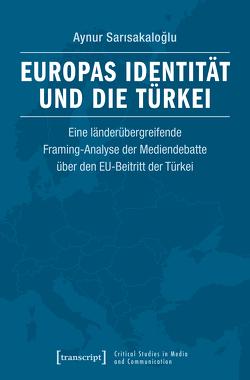Europas Identität und die Türkei von Sarisakaloglu,  Aynur