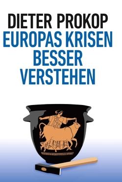 Europas Krisen besser verstehen von Prokop,  Dieter