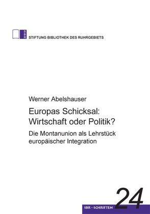 Europas Schicksal: Wirtschaft oder Politik? von Abelshauser,  Werner