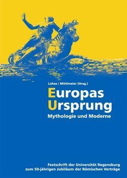 Europas Ursprung von Hagl,  Carolin, Lohse,  Christian, Mittlmeier,  Josef, Schmid,  Anja