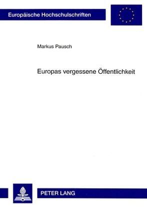 Europas vergessene Öffentlichkeit von Pausch,  Markus