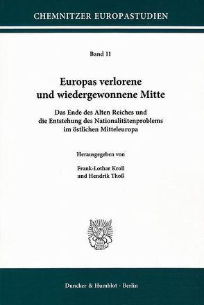Europas verlorene und wiedergewonnene Mitte. von Kroll,  Frank-Lothar, Thoß,  Hendrik