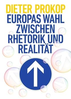 Europas Wahl zwischen Rhetorik und Realität von Prokop,  Dieter