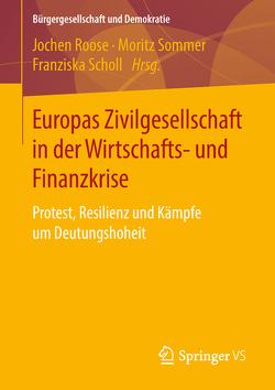 Europas Zivilgesellschaft in der Wirtschafts- und Finanzkrise von Roose,  Jochen, Scholl,  Franziska, Sommer,  Moritz