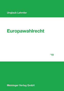Europawahlrecht 2019 von Lehmler,  Franz, Unglaub,  Dr. Manfred