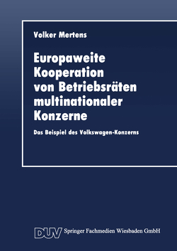 Europaweite Kooperation von Betriebsräten multinationaler Konzerne von Mertens,  Volker