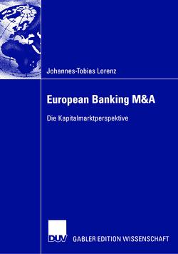 European Banking M&A von Lorenz,  Johannes-Tobias, Schiereck,  Prof. Dr. Dirk