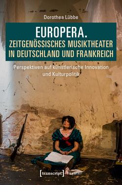 Europera. Zeitgenössisches Musiktheater in Deutschland und Frankreich von Lübbe,  Dorothea