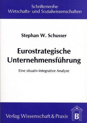 Eurostrategische Unternehmensführung von Schusser,  Stephan W