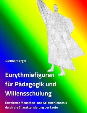 Eurythmiefiguren für Pädagogik und Willensschulung von Ferger,  Dietmar