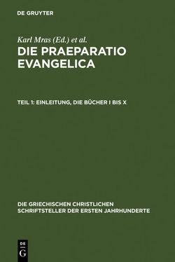 Werke / Die Praeparatio evangelica. Teil 1: Einleitung. Die Bücher I bis X von des Places,  Édouard, Mras,  Karl