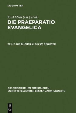 Werke / Die Praeparatio Evangelica. Teil 2: Die Bücher XI bis XV. Register von des Places,  Édouard, Mras,  Karl