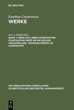 Werke / Über das Leben Constantins. Constantins Rede an die Heilige Versammlung. Tricennatsrede an Constantin von Heikel,  Ivar A.