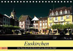 Euskirchen – Ein Trip durch die Kreisstadt am Rande der Eifel (Tischkalender 2019 DIN A5 quer) von Klatt,  Arno