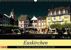 Euskirchen – Ein Trip durch die Kreisstadt am Rande der Eifel (Wandkalender 2018 DIN A3 quer) von Klatt,  Arno