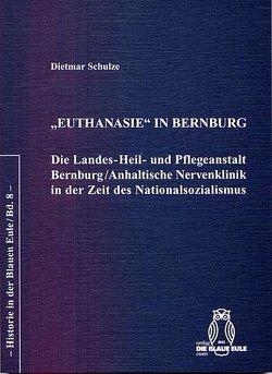 """""""Euthanasie"""" in Bernburg von Schulze,  Dietmar"""