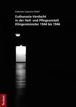 Euthanasie-Verdacht in der Heil- und Pflegeanstalt Klingenmünster 1944 bis 1946 von Caprano-Diehl,  Gabriele
