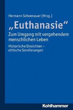 """""""Euthanasie"""" – zum Umgang mit vergehendem menschlichen Leben von Schoenauer,  Hermann"""