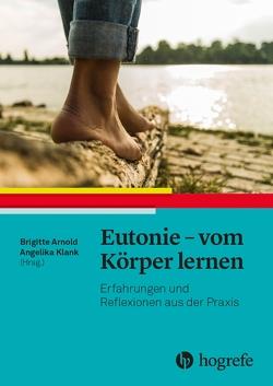 Eutonie – vom Körper lernen von Arnold,  Brigitte, Klank,  Angelika
