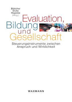 Evaluation, Bildung und Gesellschaft von Boettcher,  Wolfgang, Dicke,  Jan Nikolas, Hogrebe,  Nina