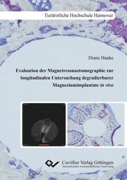 Evaluation der Magnetresonaztomographie zur longitudinalen Untersuchung degradierbarer Mag-nesiumimplantate in vivo von Haake,  Diane