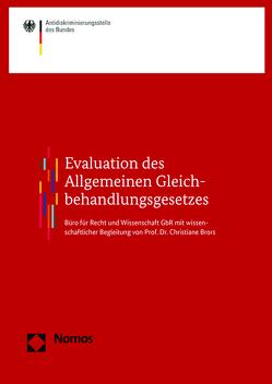 Evaluation des Allgemeinen Gleichbehandlungsgesetzes von Berghahn,  Sabine, Egenberger,  Vera, Klapp,  Micha, Klose,  Alexander, Liebscher,  Doris, Supik,  Linda, Tischbirek,  Alexander