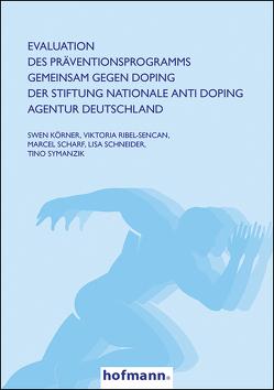 Evaluation des Präventionsprogramms GEMEINSAM GEGEN DOPING der Stiftung Nationale Anti Doping Agentur Deutschland von Körner,  Swen, Ribel-Sencan,  Viktoria, Scharf,  Marcel, Schneider,  Lisa, Symanzik,  Tino