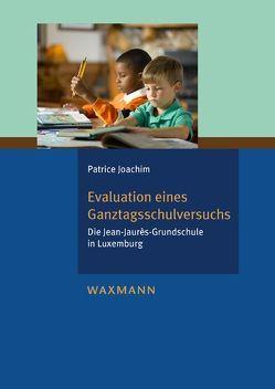 Evaluation eines Ganztagsschulversuchs von Joachim,  Patrice