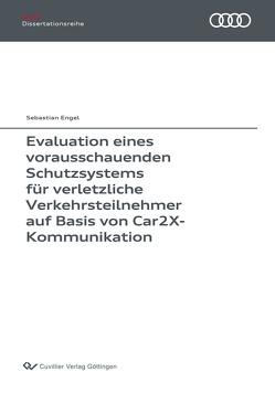 Evaluation eines vorausschauenden Schutzsystems für verletzliche Verkehrsteilnehmer auf Basis von Car2X-Kommunikation von Engel,  Sebastian