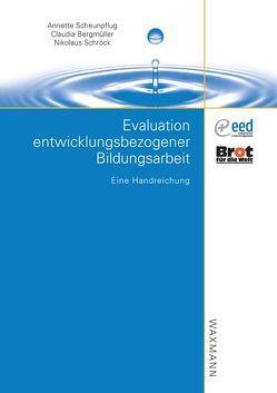 Evaluation entwicklungsbezogener Bildungsarbeit von Bergmüller,  Claudia, Scheunpflug,  Annette, Schroeck,  Nikolaus