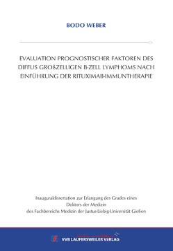 EVALUATION PROGNOSTISCHER FAKTOREN DES DIFFUS GROßZELLIGEN B-ZELL LYMPHOMS NACH EINFÜHRUNG DER RITUXIMAB- IMMUNTHERAPIE von Weber,  Bodo