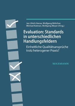 Evaluation: Standards in unterschiedlichen Handlungsfeldern von Boettcher,  Wolfgang, Hense,  Jan Ulrich, Kalman,  Michael, Meyer,  Wolfgang