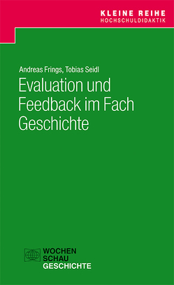 Evaluation und Feedback im Fach Geschichte von Frings,  Andreas, Seidl,  Tobias