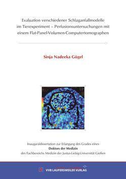 Evaluation verschiedener Schlaganfallmodelle im Tierexperiment – Perfusionsuntersuchungen mit einem Flat-Panel-Volumen-Computertomographen von Gögel,  Sinja Nadeeka