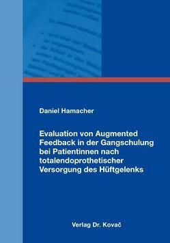 Evaluation von Augmented Feedback in der Gangschulung bei Patientinnen nach totalendoprothetischer Versorgung des Hüftgelenks von Hamacher,  Daniel