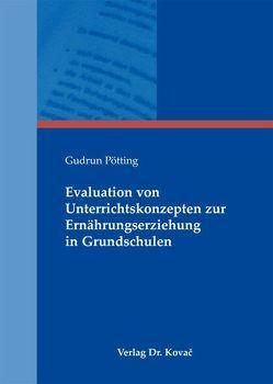 Evaluation von Unterrichtskonzepten zur Ernährungserziehung in Grundschulen von Pötting,  Gudrun