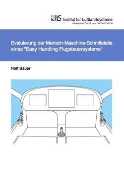 Evaluierung der Mensch-Maschine-Schnittstelle eines Easy-Handling Flugsteuersystems von Bauer,  Rolf