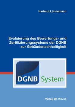 Evaluierung des Bewertungs- und Zertifizierungssystems der DGNB zur Gebäudenachhaltigkeit von Lünnemann,  Hartmut