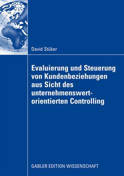 Evaluierung und Steuerung von Kundenbeziehungen aus Sicht des unternehmenswertorientierten Controlling von Dirrigl,  Prof. Dr. Hans, Stüker,  David