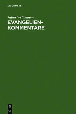 Evangelienkommentare von Hengel,  Martin, Wellhausen,  Julius