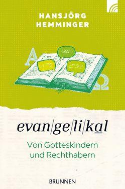 Evangelikal: von Gotteskindern und Rechthabern von Hemminger,  Hansjörg