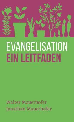 Evangelisation – ein Leitfaden von Binder,  Lucian, Mauerhofer,  Jonathan, Mauerhofer,  Walter