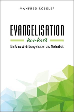Evangelisation konkret von Röseler,  Manfred