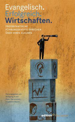 Evangelisch. Erfolgreich. Wirtschaften von Barrenstein,  Peter, Huber,  Wolfgang, Wachs,  Friedhelm