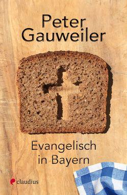 Evangelisch in Bayern von Gauweiler,  Peter
